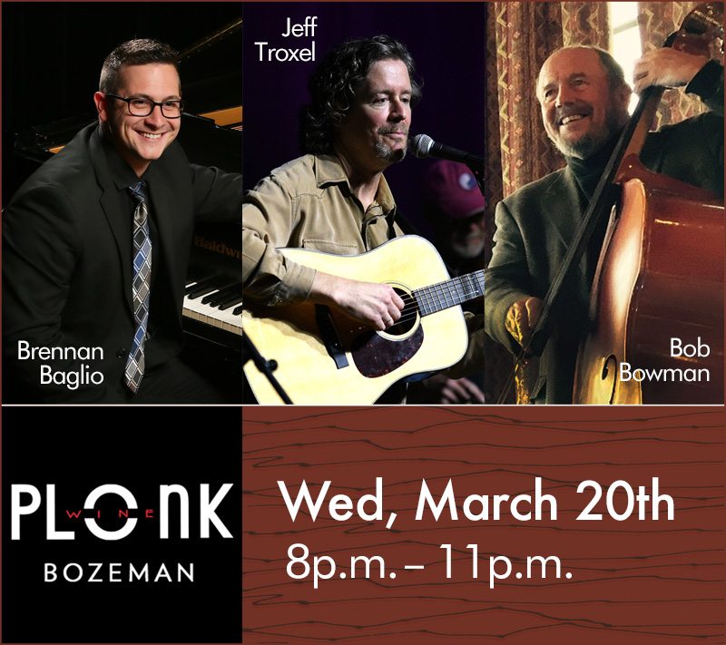 On March 20th at Plonk Bozeman. Brennan Baglio on vocal/keys, Jeff Troxel on guitar, and Bob Bowman on bass